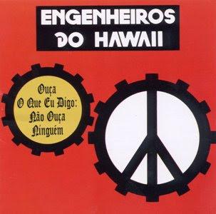Engenheiros do Hawaii Ouça O Que Eu Digo Não Ouça Ninguém