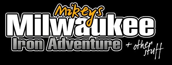 Mikey's Milwaukee Iron Adventure + Other Stuff