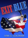 EXIT BLUE 'political satire full of imaginative scenarios' -- Book Gazette