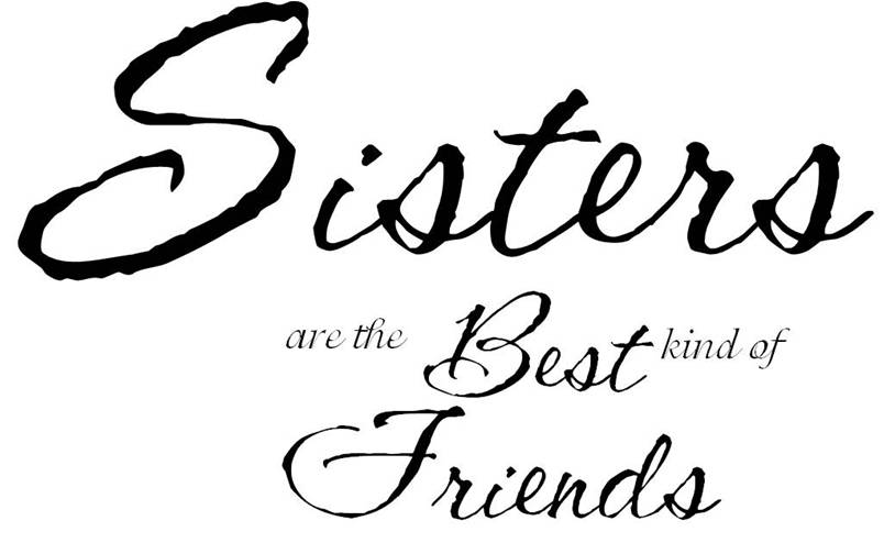 quotes on sisters. and quotes about sisters.
