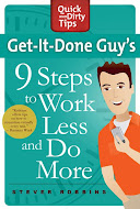 """Get-It-Done Guy's 9 Steps to Work Less and Do More"" by Stever Robbins"