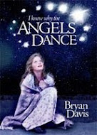 """I Know Why the Angels Dance"" by Bryan Davis"
