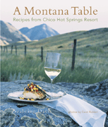 A Montana Table: Recipes from Chico Hot Springs Resort