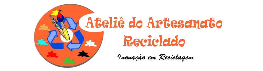 ATELIÊ DO ARTESANATO RECICLADO