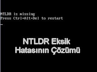 NTLDR hatasi - NTLDR eksik hatas� ve ��z�m�