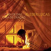CD Kleber Lucas   Casa de Davi, Casa de Oração | músicas