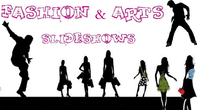 Fashion &amp; Arts Slideshows