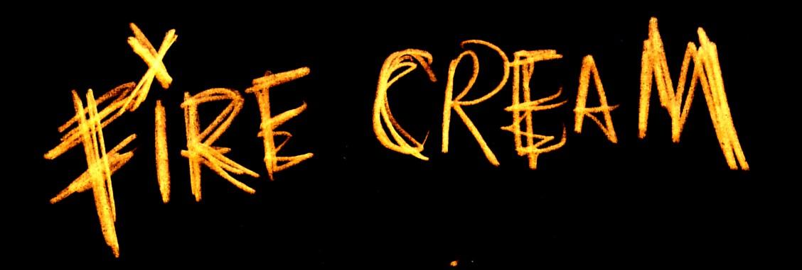 FIRE CREAM