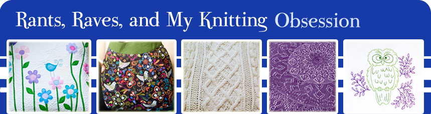 Rants, Raves, and My Knitting Obsession