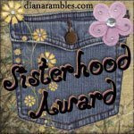 Flattered to Get the Sisterhood Award!