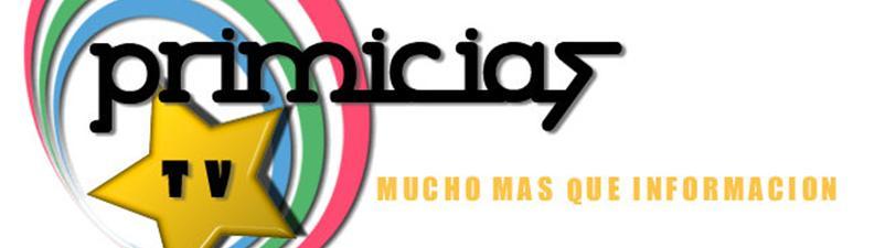 PRIMICIAS TV  - MUCHO MÁS QUE INFORMACIÓN --Primicias y  Noticias del Espectaculo
