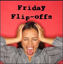 Friday Flip Offs - July 28th Edition