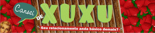 CANSEI DE XUXU - Seu relacionamento anda básico demais?