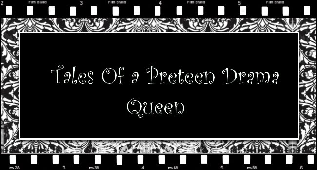Tales of a Preteen Drama Queen