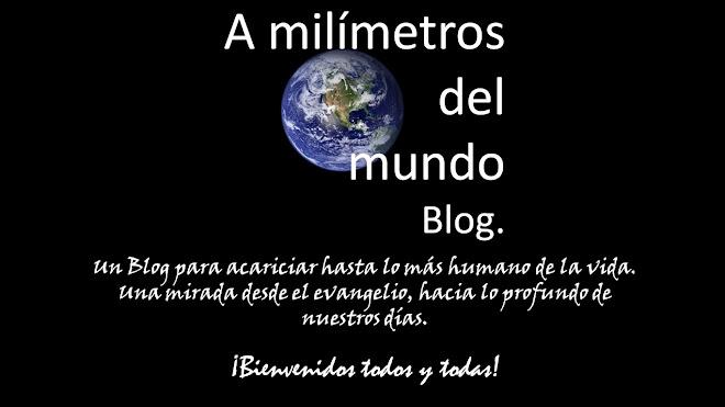 A Milimetros del Mundo...