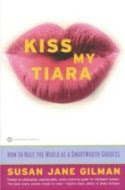 Kiss My Tiara by Susan Jane Gilman