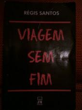 """Livro """" VIAGEM SEM FIM """". Régis Santos"""