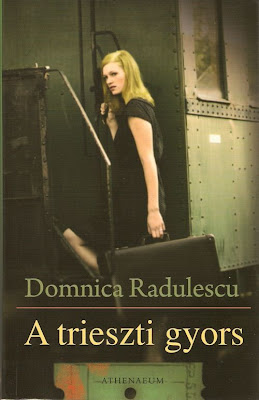 Train to Trieste by Domnica Radulescu Hungarian edition A trieszti gyors