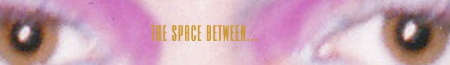 The Space Between...