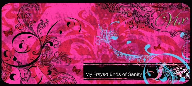 My Frayed Ends Of Sanity
