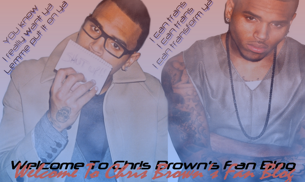 Welcome to Chris Brown's Fan Blog