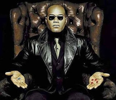 http://3.bp.blogspot.com/ LudJaqlGgFI/SpywmI5cUqI/AAAAAAAAH0Q/k D1k6XEjWw/s400/Morpheus-Red-or-Blue-Pill-the-matrix