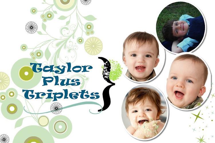 Taylor Plus Triplets
