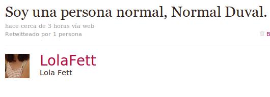 Lola Fett - Yo soy normal, Normal Duval