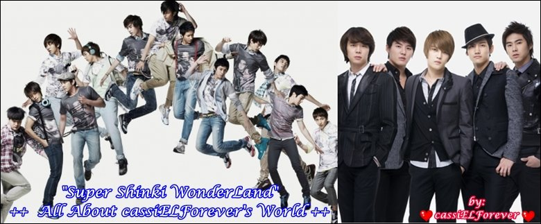 """Super Shinki WonderLand""  ++  All About cassiELForever's World ++"