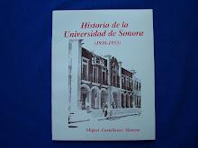 Historia de la Universidad de Sonora (1938-1953). Autor: Miguel Castellanos Moreno.