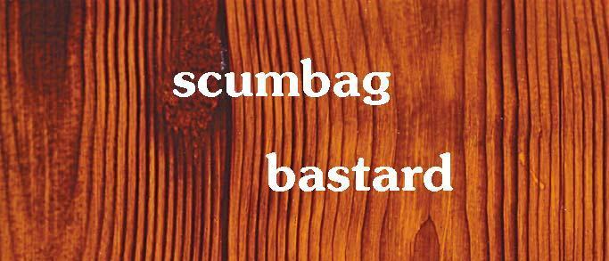 Scumbag Bastard