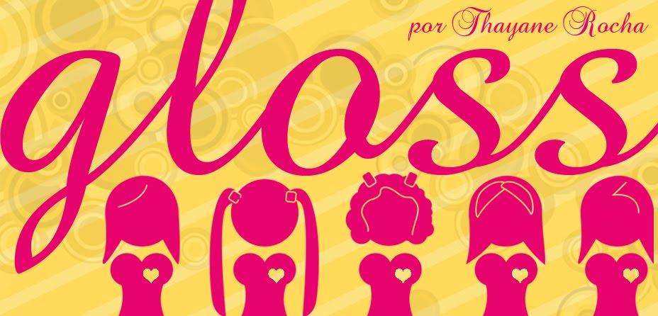 GLOSS - por Thayane Rocha