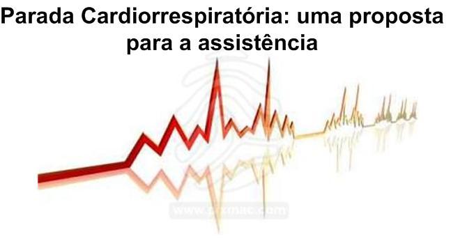 Parada Cardiorrespiratória: uma proposta de assistência