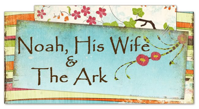 Noah, His Wife and The Ark