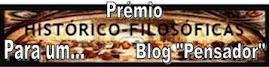 """Prêmio Histórico-Filosóficas  -"""" Para um...Blog Pensador"""""""