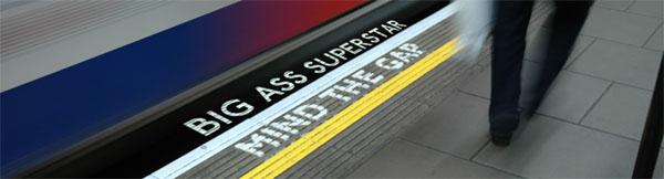 Big Ass Superstar: Mind The Gap