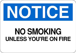 No Smoking unless you are on fire