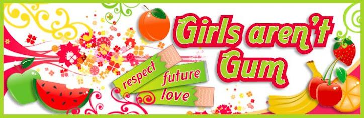 Girls aren't Gum