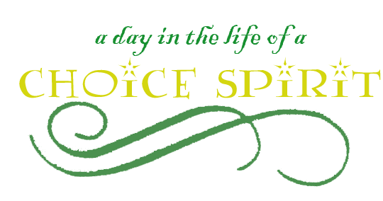 A DAY IN THE LIFE OF A CHOICE SPIRIT