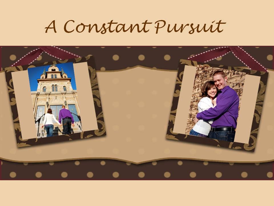 A Constant Pursuit