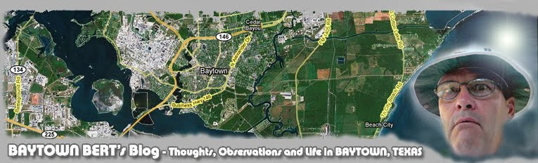 - -- --Baytown Bert's Blog-- -- -   --The way I see it--