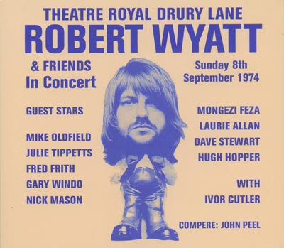 Robert Wyatt & Friends - 2005 - Theatre Royal Drury Lane 8.09.1974