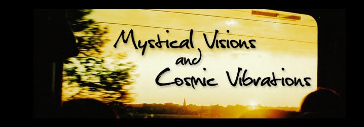mystical visions and cosmic vibrations