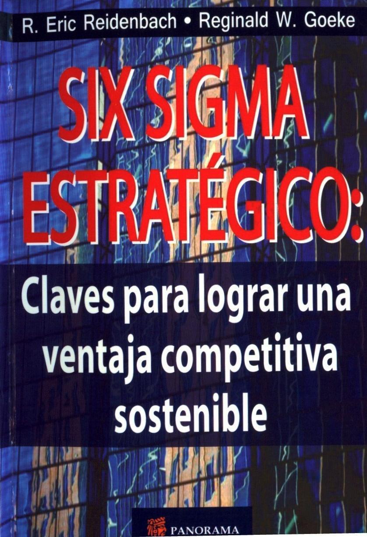 Six Sigma Estratégico: Claves para lograr una Ventaja Competitiva Sostenible por Reginald Goeke