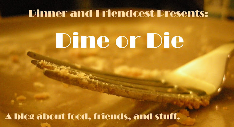 Dinner and Friendcest Present: Dine or Die