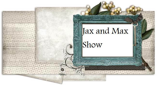 Jax and Max Show
