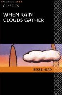when rain clouds gather Get this from a library when rain clouds gather [bessie head] -- south african political refugee, makhaya, and englishman gilbert balfour join forces to revolutionize the villagers' traditional farming methods.