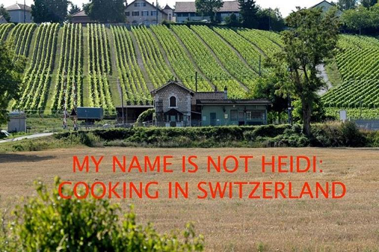 My Name Is Not Heidi: Cooking in Switzerland