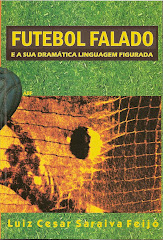 Novo livro de Luiz Cesar Feijó: FUTEBOL FALADO e a sua dramática linguagem figurada.