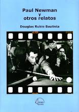 Rubio Bautista, Douglas. Paul Newman y otros relatos.